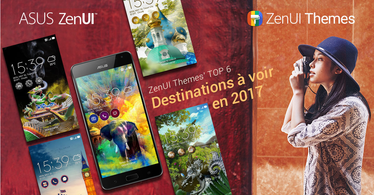 themes ZenUI top destinations à voir en 2017